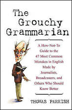 The Grouchy Grammarian: A How-not-to Guide to the 47 Most Common Mistakes in...
