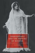 NEW - Shakespeare and the Theatre of Wonder by Bishop, T. G.