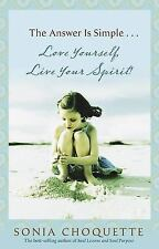 The Answer Is Simple... : Love Yourself, Live Your Spirit! by Sonia Choquette (2