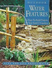 Outdoor Water Features : 16 Easy-to-Build Projects for Your Yard and Garden