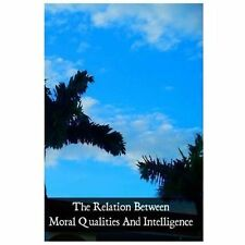 The Relation Between Moral Qualities and Intelligence : According to St....