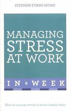 Managing Stress at Work in a Week : How to Manage Stress in Seven Simple...