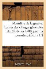 Ministere de la Guerre. Cahier des Charges Generales du 24 Fevrier 1908, Pour...