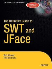 Definitive Guide: The Definitive Guide to SWT and JFace by Robert Harris and...