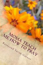 Moma Teach Me How to Pray : Christian Children Book by Reverend Sarah Garner...