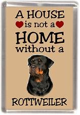 """Rottweiler Dog Fridge Magnet """"A HOUSE IS NOT A HOME"""" by Starprint"""