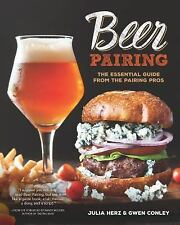 Beer Pairing: The Essential Guide from the Pairing Pros, Conley, Gwen, Herz, Jul