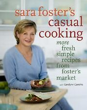 Sara Foster's Casual Cooking: More Fresh Simple Recipes from Foster's -ExLibrary