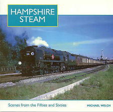 Hampshire Steam: A Full Colour Album of the 1950s and 1960s by Michael Welch...