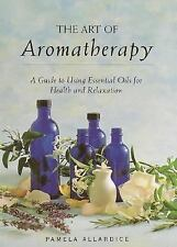 The Art of Aromatherapy: A Guide to Using Essential Oils for Health and Relaxati