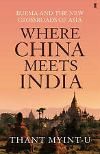 Where China Meets India: Burma and the New Crossroads of Asia, Myint-U, Thant, G