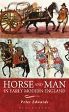 Horse and Man in Early Modern England by Peter Edwards (2007, Hardcover)