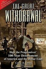The Great Withdrawal: How the Progressives' 100-Year Debasement of America and t
