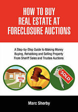 How To Buy Real Estate At Foreclosure Auctions: A Step-by-step Guide To Making M