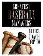 Greatest Baseball Managers to Ever Coach: Top 100 by Alex Trost and Vadim...