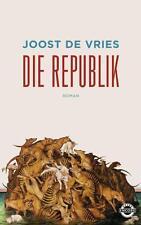 R*29.08.2016 Die Republik - Roman von Joost de Vries (2016, Gebundene Ausgabe)