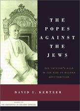 The Popes Against the Jews: The Vatican's Role in the Rise of Modern Anti-Semi..