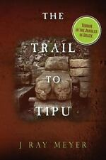 The Trail to Tipu : Terror in the Jungles of Belize by J. Ray Meyer (2014,...
