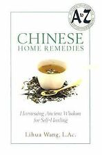Chinese Home Remedies : Harnessing Ancient Wisdom for Self-Healing by Lihua...