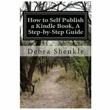 Debra Shenkle - How To Self Publish A Kindle B (2012) - New - Trade Paper (