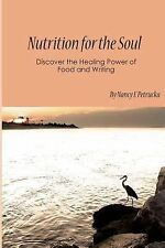 Nutrition for the Soul : Discover the Healing Power of Food and Writing by...