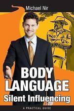 Body Language Silent Influencing: Influence and Leadership The Leadership Serie