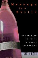 Message in a Bottle : The Making of Fetal Alcohol Syndrome by Janet Golden...