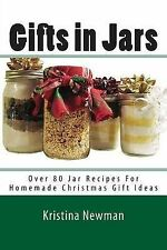 Gifts in Jars: Recipes for Homemade Christmas Gift Ideas by Newman, Kristina
