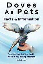 Doves As Pets: Breeding Diet Housing Health Where To Buy Raising & More. Facts
