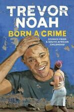 Born a Crime: Stories from a South African Childhood, Trevor Noah