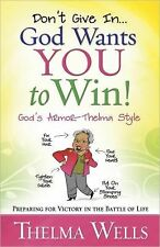 Don't Give In...God Wants You to Win!: Preparing for Victory in the Battle of Li