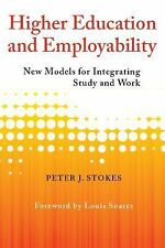 Higher Education and Employability : New Models for Integrating Study and...