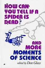 How Can You Tell If a Spider Is Dead? and More Moments of Science (1996,...