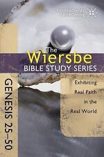 The Wiersbe Bible Study Series: Genesis 25-50: Exhibiting Real Faith in the Real