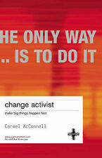 Change Activist: Make Big Things Happen Fast (Second Edition), Carmel McConnell