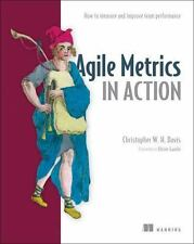 Agile Metrics in Action: How to Measure and Improve Team Performance by Christop