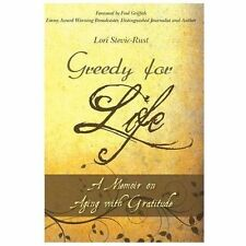 Greedy for Life : A Memoir on Aging with Gratitude by Lori Stevic-Rust (2013,...