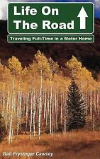 Life on the Road : Traveling Full-Time in A Motor Home by Gail Frysinger...