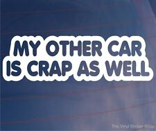 MY OTHER CAR IS CRAP AS WELL Funny Car/Window/Bumper Vinyl Sticker/Decal