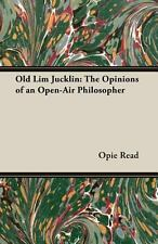 Old Lim Jucklin : The Opinions of an Open-Air Philosopher by Opie Read (2007,...