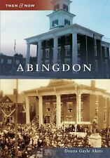 Then and Now: Abingdon by Donna Gayle Akers (2010, Paperback)