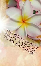 The Perfection of Purity : A Message to My Daughter by Patrick Baldwin (2016,...