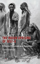 The Indian Uprising of 1857-8: Prisons, Prisoners and Rebellion (Anthem South As