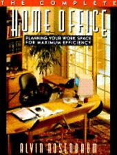 The Complete Home Office: Planning Your Workspace for Maximum Efficiency, Rosenb