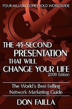 The 45 Second Presentation That Will Change Your Life by Don Failla (2009,...