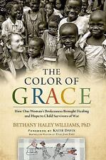 The Color of Grace : How One Woman's Brokenness Brought Healing and Hope to...