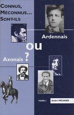 CONNUS, MÉCONNUS... SONT-ILS ARDENNAUS OU AXONAIS ? T. 1 PAR ANDRÉ MEUNIER 2004