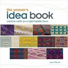 The Weaver`s Idea Book: Creative Cloth on a Rigid Heddle Loom by Jane Patrick, (