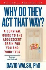 Why Do They Act That Way? : A Survival Guide to the Adolescent Brain for You...