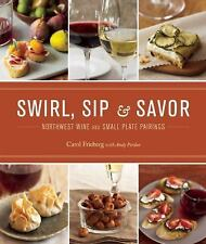Swirl, Sip & Savor: Northwest Wine and Small Plate Pairings-ExLibrary